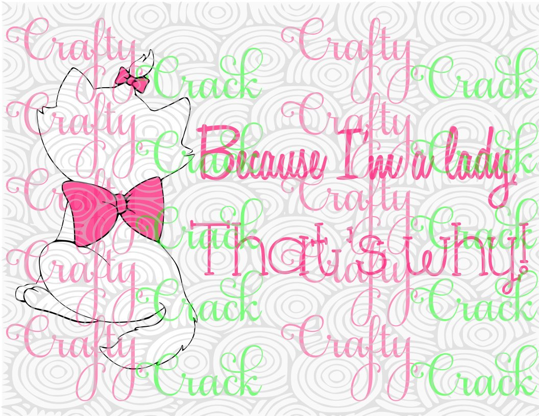 Because Im A Lady Thats Why Marie Aristocats Inspired Svg Dxf