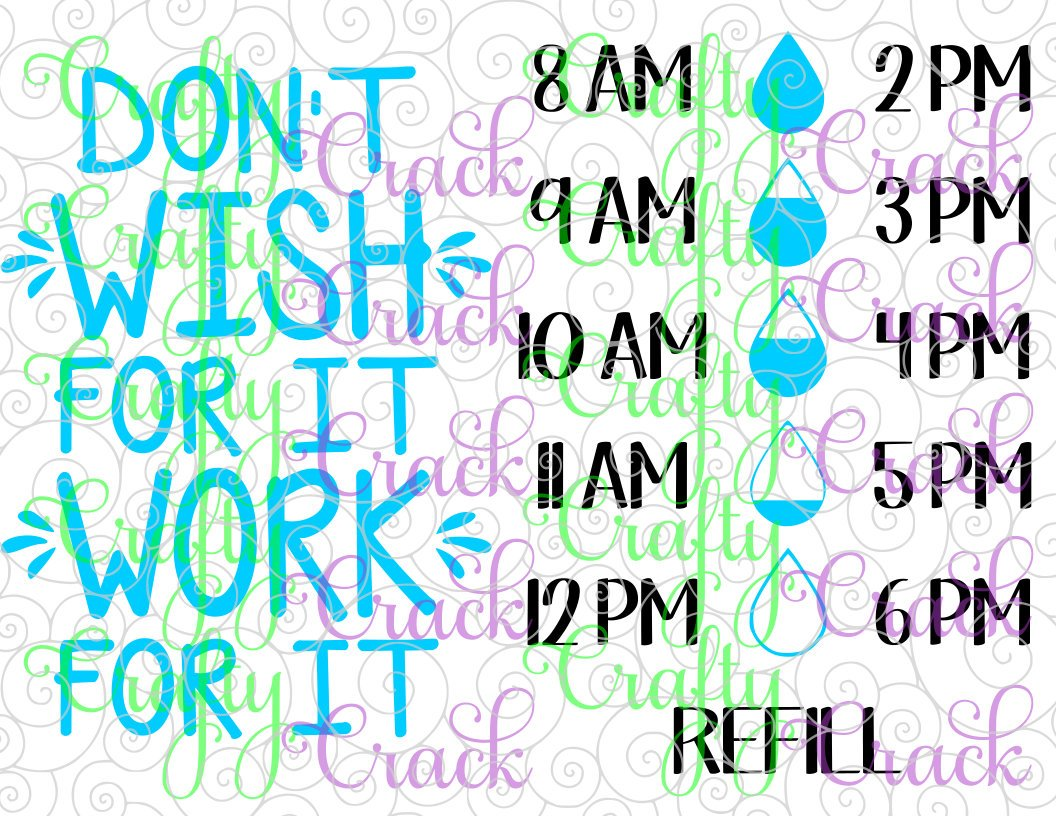 Don't Wish for it, Work for it - Water Bottle Decal Tracker - SVG, DXF, PNG  - Digital Download for Silhouette Studio, Cricut Design Space