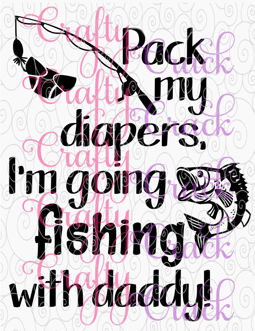 Download Pack My Diapers I M Going Fishing With Daddy Svg Dxf Png Digital Download For Silhouette Studio Cricut Design Space Crafty Crack
